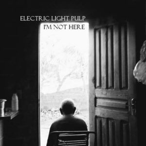 Electric Light Pulp - I'm Not Here EP - LoFi in High Records